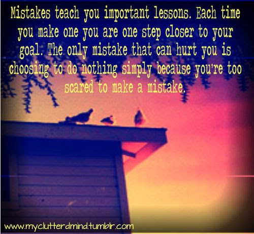 Mistakes Teach You Important Lessons Each Time You Make One You Are