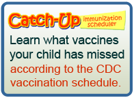 Catch-Up Immunization scheduler. Learn what vaccines your child has missed according to the CDC vaccination schedule.
