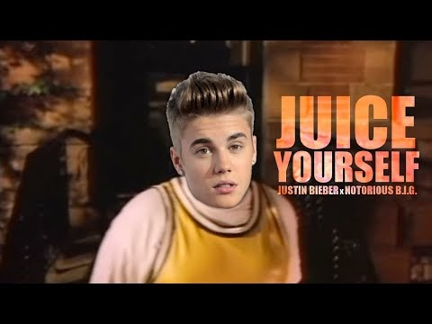 The Notorious B.I.G. x Justin Bieber - Juice Yourself