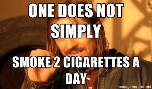 one does not simply smoke 2 cigarettes a day humor meme photo.