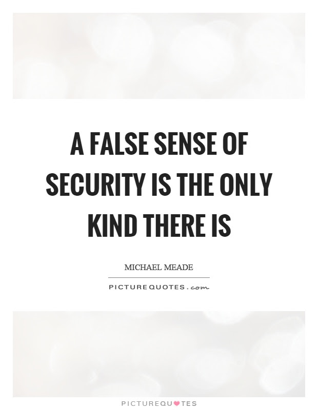 A False Sense Of Security Is The Only Kind There Is Picture Quotes