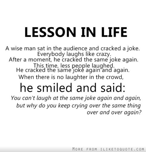 Lesson In Life You Cant Laugh At The Same Joke Again And Again