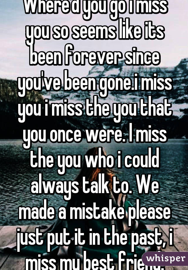 Whered You Go I Miss You So Seems Like Its Been Forever Since You