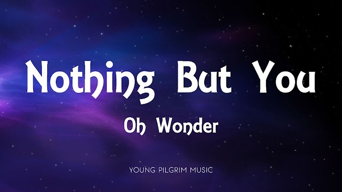 Nothing But You song Lyrics 2020 - Oh Wonder
