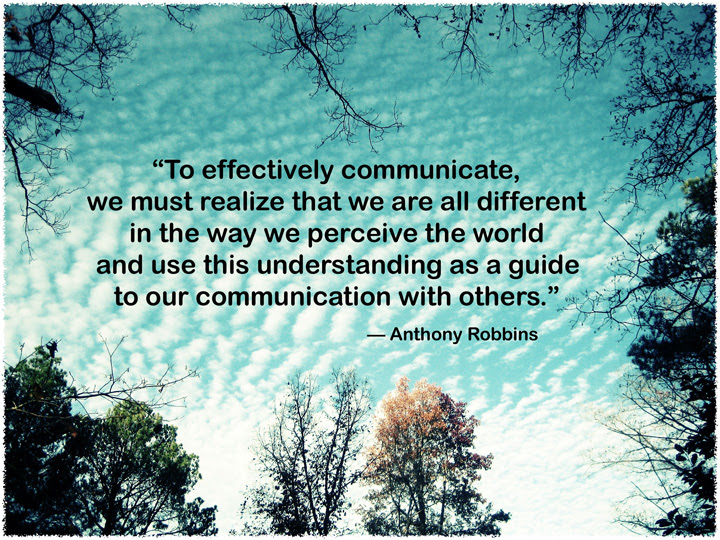To Effectively Communicate We Must Realize That We Are All