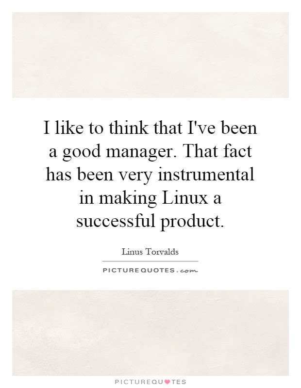 I Like To Think That Ive Been A Good Manager That Fact Has
