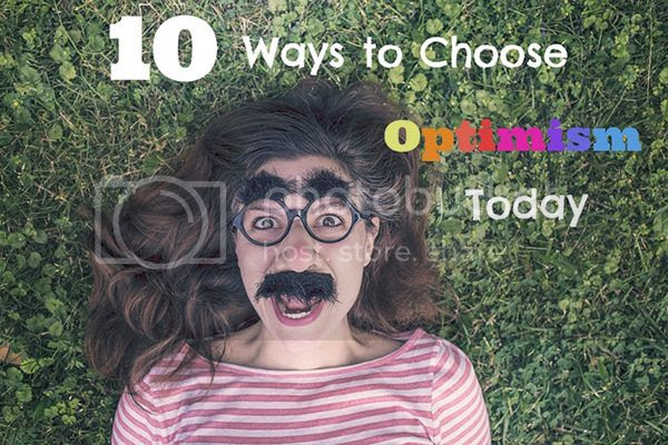 photo 10-Ways-to-Choose-Optimism-Today-1024x682_zpsw7bi6ghn.jpg