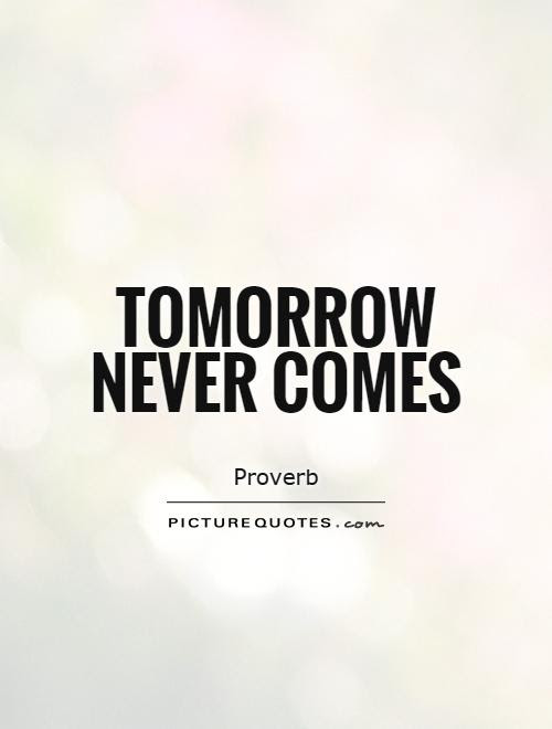 Quotes About Tomorrow 715 Quotes