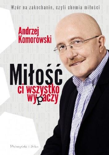 Miłość ci wszystko wypaczy - Andrzej Komorowski