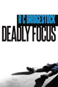 Deadly Focus by R. C. Bridgestock