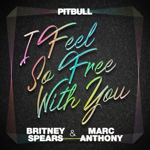 Pitbull Feat. Britney Spears & Marc Anthony - So Free With You (Edits)