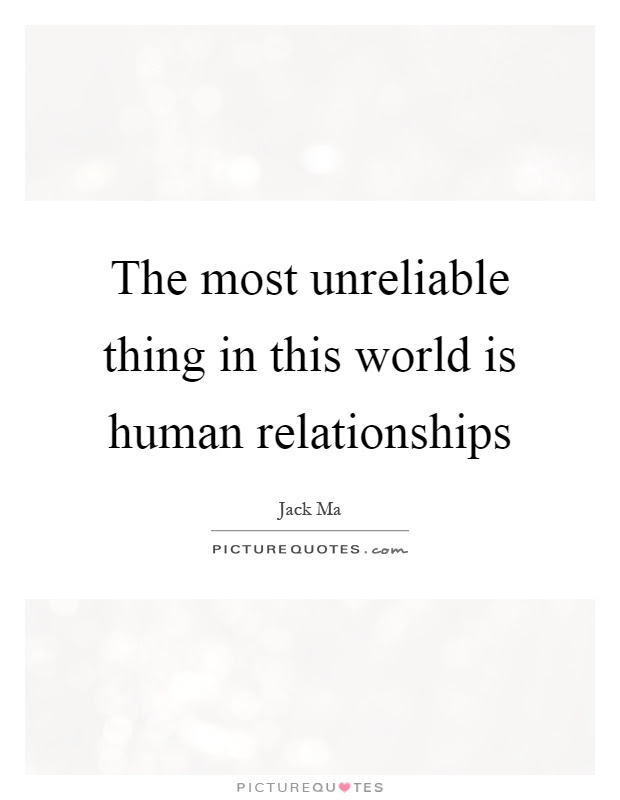 The Most Unreliable Thing In This World Is Human Relationships