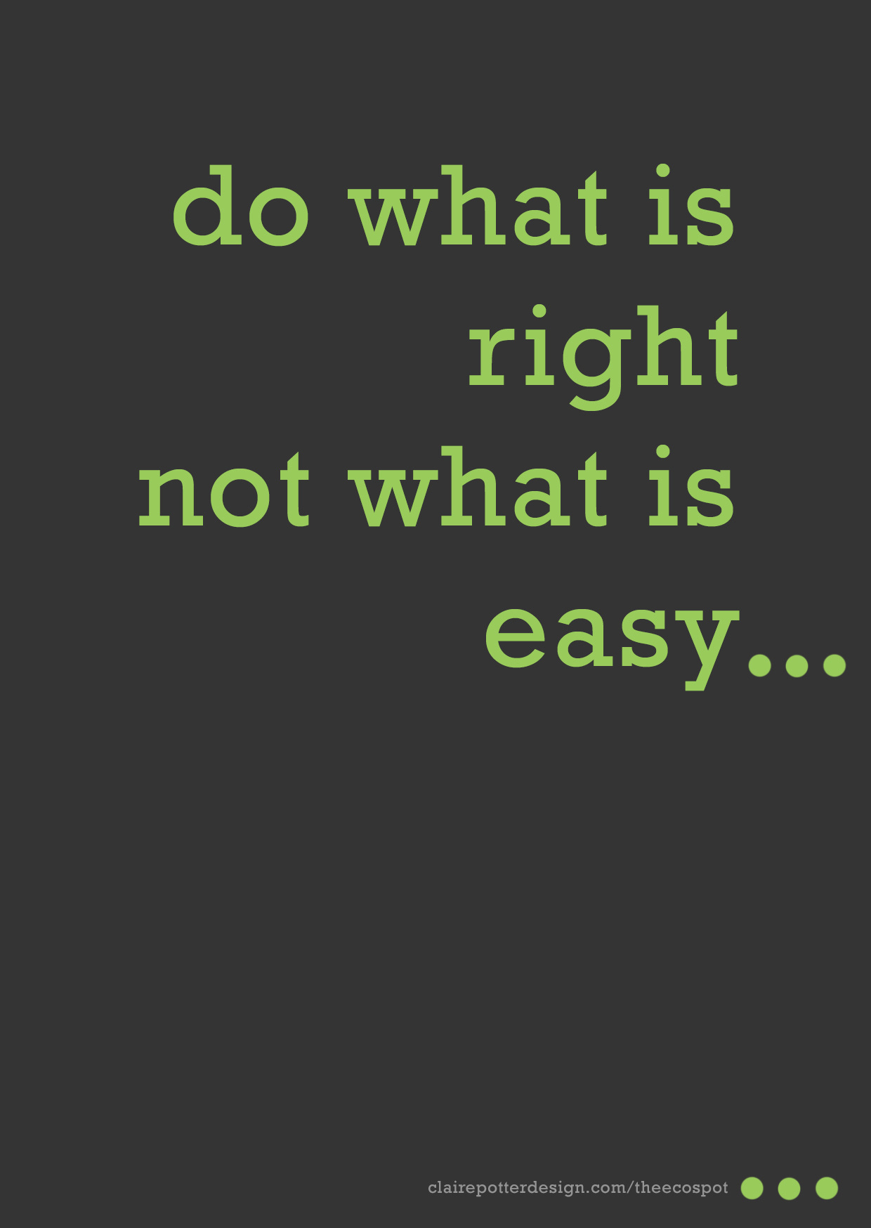 Do What Is Right Not What Is Easy Uk Eco Design Blog The Ecospot
