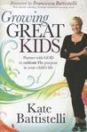 Growing Great Kids: Partner with God to cultivate His purpose in your child's life