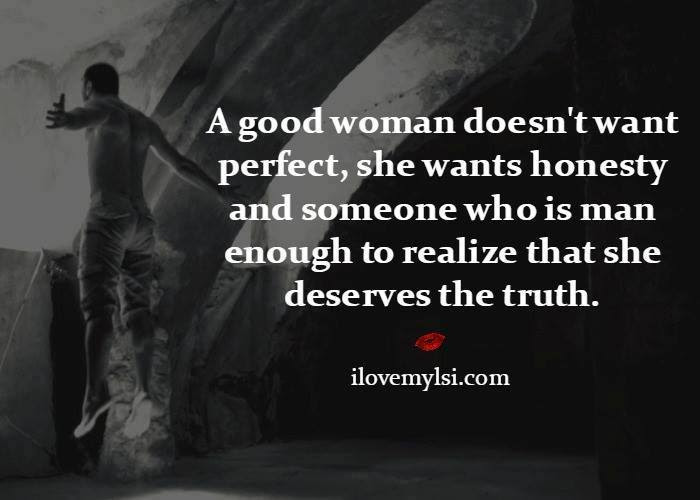 A Good Woman Doesnt Want Perfect She Wants Honesty And Someone Who