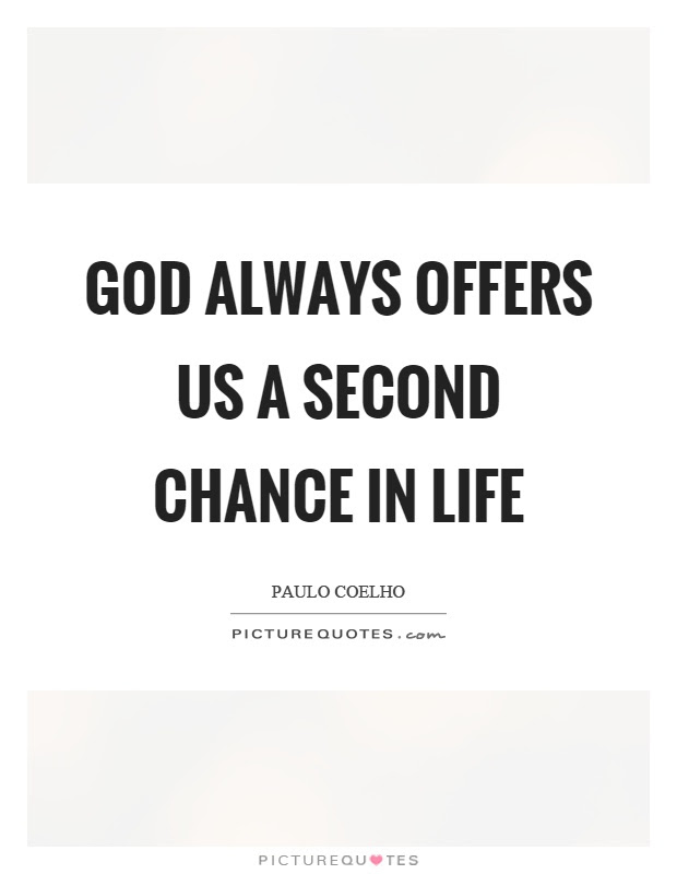 God Always Offers Us A Second Chance In Life Picture Quotes