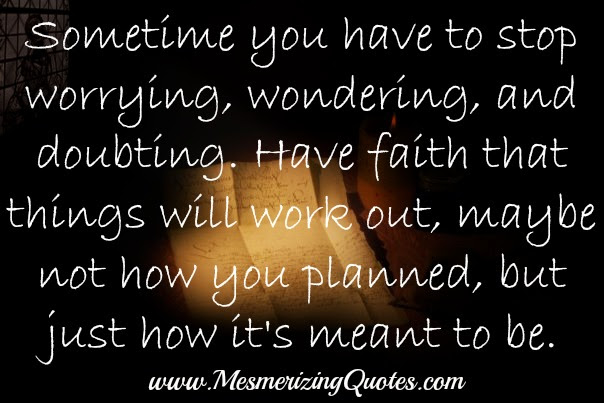 Have Faith That Things Will Work Out Mesmerizing Quotes
