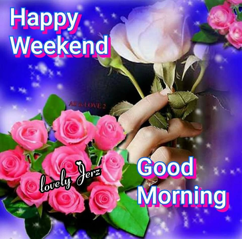 Happy Weekend Good Morning Pictures Photos And Images For