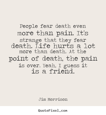 Quotes About Life People Fear Death Even More Than Pain It S