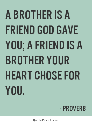 Proverb Photo Quotes A Brother Is A Friend God Gave You A Friend