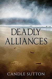 Deadly Alliances by Candle Sutton