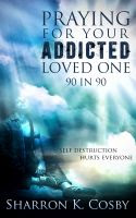 Cover for 'Praying for Your Addicted Loved One: 90 in 90'