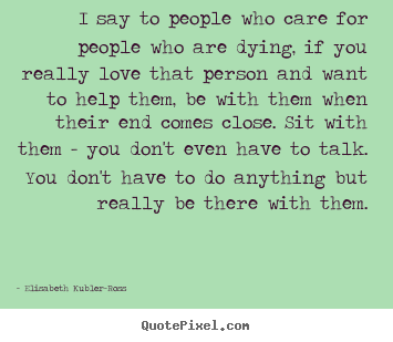 I Say To People Who Care For People Who Are Dying If You Really