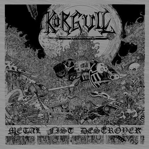 Korgull The Exterminator - Metal Fist Destroyer (2013)