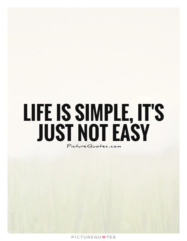 Life Is Simple It S Just Not Easy Picture Quotes