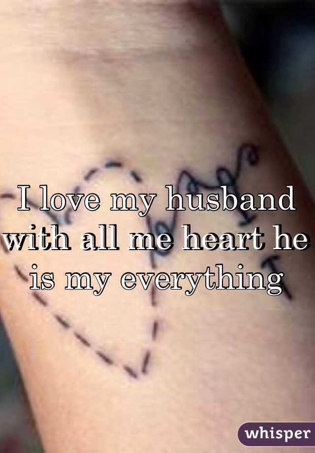 I Love My Husband With All Me Heart He Is My Everything