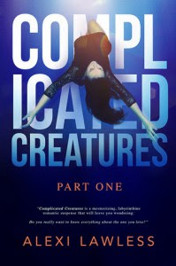Complicated Creatures (Part One) - Alexi Lawless