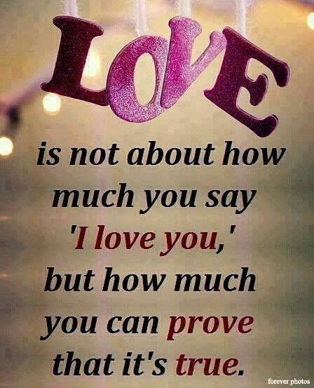Its Not How Much You Say I Love You But How Much You Can Prove That
