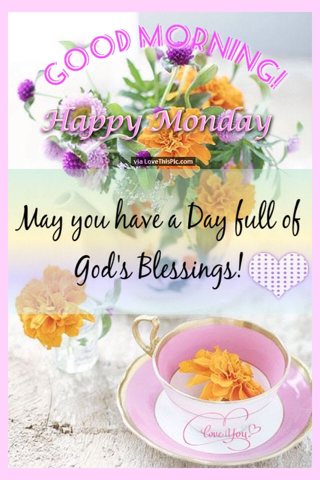 Good Morning Happy Monday Blessings Pictures Photos And Images For