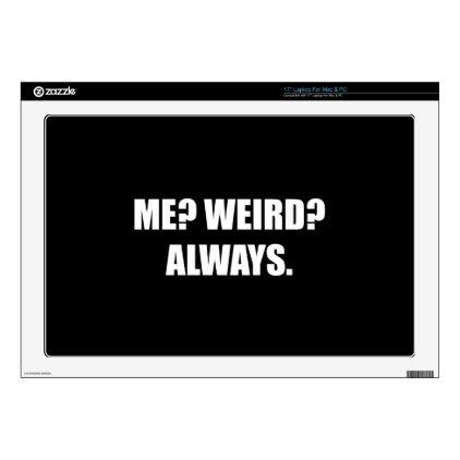 "Me Weird Always Skin For 17"" Laptop"