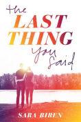 Title: The Last Thing You Said, Author: Sara Biren