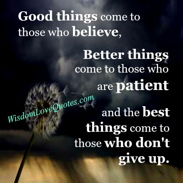 Better Things Come To Those Who Are Patient Wisdom Love Quotes