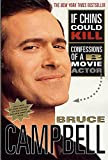 If Chins Could Kill: Confessions of a B Movie Actor, by Bruce Campbell