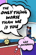 Title: The Only Thing Worse Than Me Is You, Author: Lily Anderson