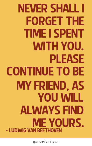 Quotes About Friendship Never Shall I Forget The Time I Spent With