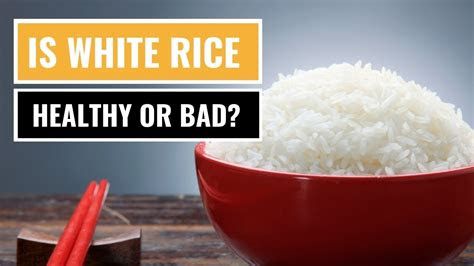 white rice healthy  bad   youtube