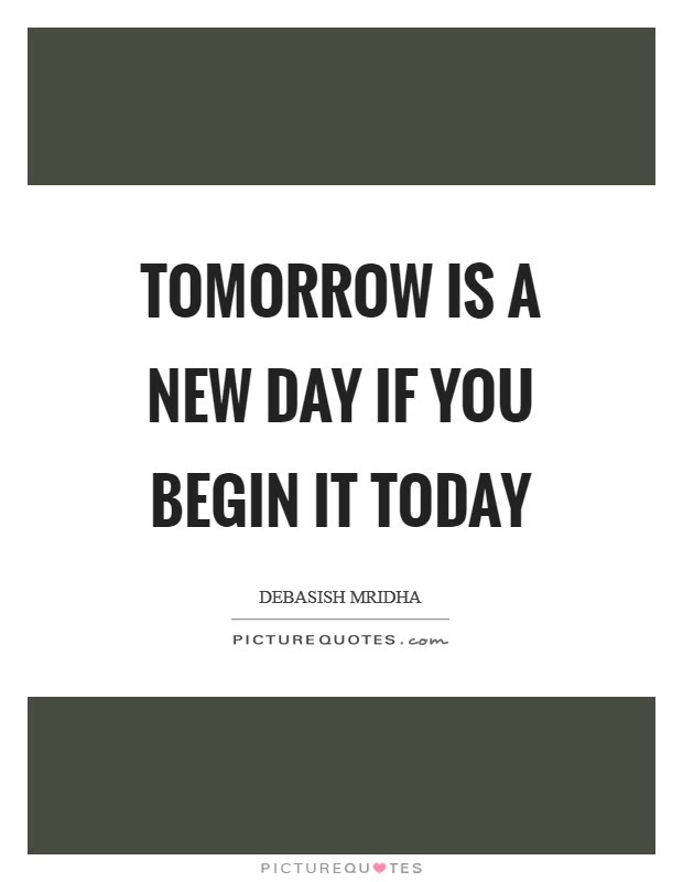 Tomorrow Is A New Day If You Begin It Today Picture Quotes
