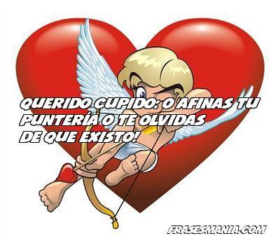 Querido Cupido O Afinas Tu Punteria O Te Frases