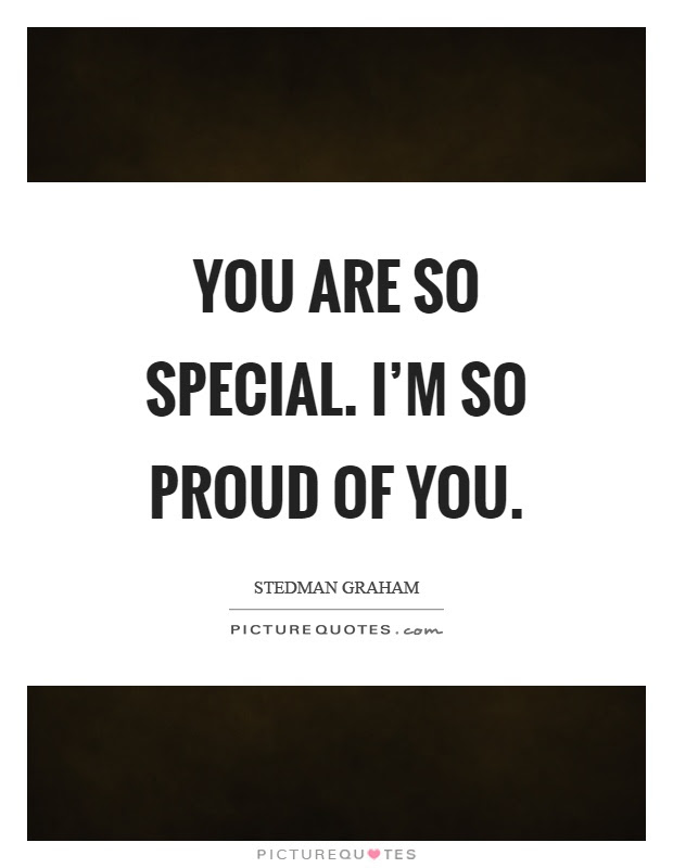 You Are So Special Im So Proud Of You Picture Quotes