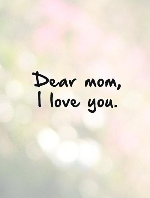 Dear Mom I Love You Picture Quotes