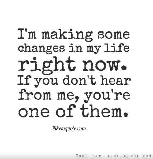 Im Making Some Changes In My Life Right Now If You Dont Hear From
