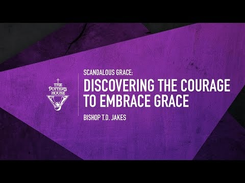 Discovering the Courage to Embrace Grace - Bishop T.D. Jakes