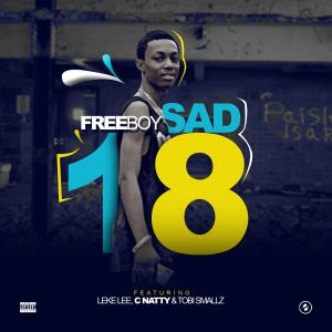 Download Music Mp3:- Freeboy Ft Leke Lee, C Natty And Tobi Smallz – Sad 18