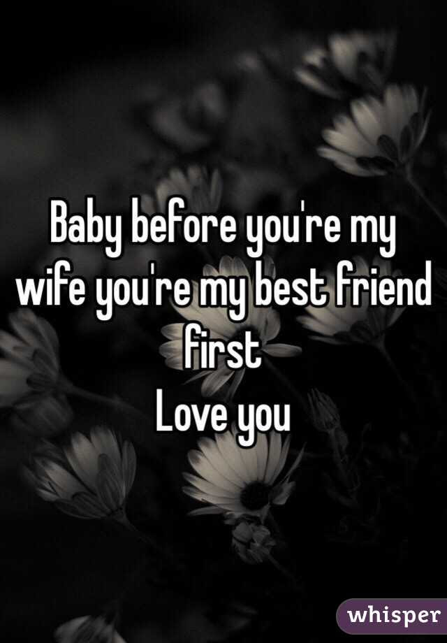 Baby Before Youre My Wife Youre My Best Friend First Love You