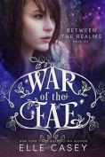 Title: War of the Fae: Book 6 (Between the Realms ), Author: Elle Casey