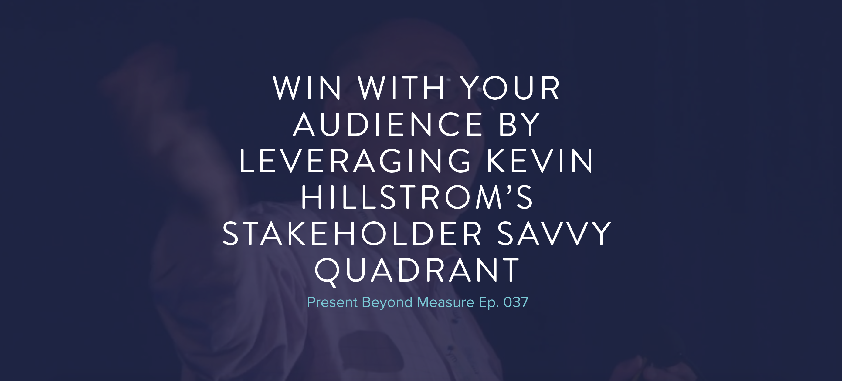 Get Stakeholder Savvy And Win At Your Data Presentations With Kevin